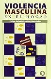 Violencia Masculina en el Hogar, Felipe Antonio Ramirez Hernandez, 9688605018