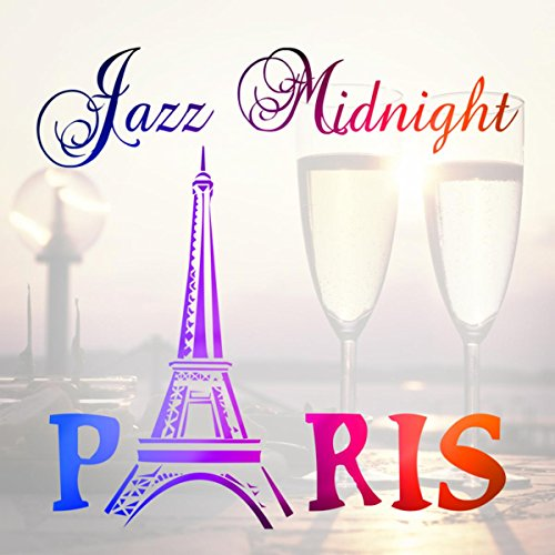 Midnight Love Collection (Jazz Midnight Paris - The Best Piano Music Collection, Smooth Jazz Relaxation, Midnight in Paris Romantic Date Night, 50 Shades of Love, Paris Eiffel Tower)