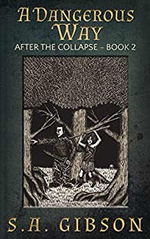 A Dangerous Way: After the Collapse Book 2 by [S. A. Gibson]