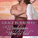 The Bridegroom Wore Plaid: MacGregor Trilogy, Book 1 Audiobook by Grace Burrowes Narrated by Roger Hampton