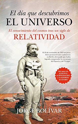 Descargar Libro El Día Que Descubrimos El Universo: El Conocimiento Del Cosmos Tras Un Siglo De Relatividad Jorge Roberto Gutiérrez