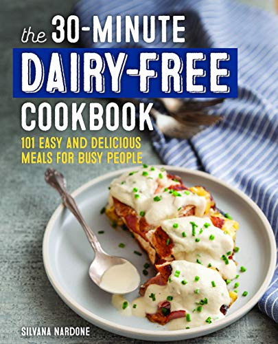 The 30-Minute Dairy Free Cookbook: 101 Easy and Delicious Meals for Busy People by Silvana Nardone