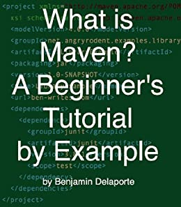 What is Maven? A Beginner's Tutorial by Example 1, Ben