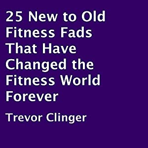 25 New to Old Fitness Fads That Have Changed the Fitness World Forever Audiobook