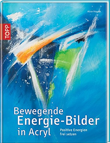 Bewegende Energie-Bilder in Acryl: Positive Energien frei setzen