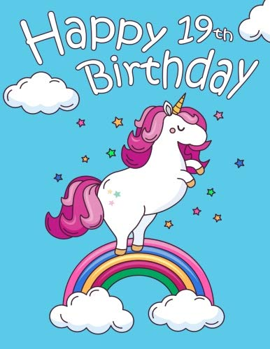 Happy 19th Birthday: Notebook, Personal Journal or Dairy, 185 Lined Pages to write in, Cute Chubby Unicorn, Birthday Gifts for 19 Year Old Women, ... Best Friend, Rainbow, Book Size 8 1/2