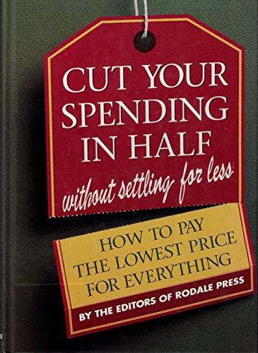 Cut Your Spending in Half Without Settling for Less: How to Pay the Lowest Price for Everything