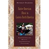 Native American Music in Eastern North America: Experiencing Music, Expressing Culture Includes CD