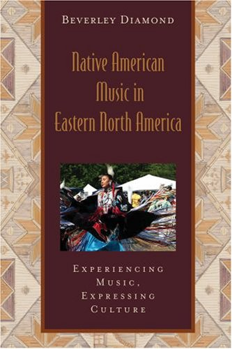 Native American Music in Eastern North America: Experiencing Music, Expressing Culture Includes CD (Global Music (American Music Series)