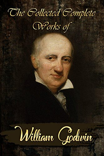 The Collected Complete Works of William Godwin (Huge Collection Including Caleb Williams, Damon and Delia, Four Early Pamphlets, Imogen, Lives of the Necromancers, Thoughts on Man, And - William Huges