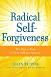 Radical Self-Forgiveness, Colin C. Tipping, 1604070900