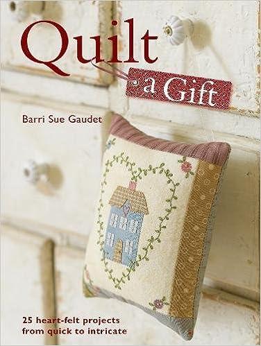 Quilt a Gift: Barri Sue Gaudel: 9780715332825: Amazon.com: Books : barrie quilt store - Adamdwight.com