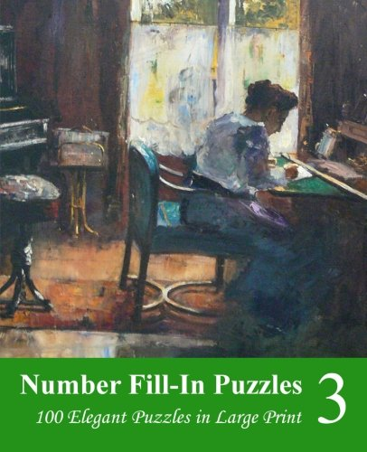 Number Fill-In Puzzles 3: 100 Elegant Puzzles in Large Print (Volume 3)