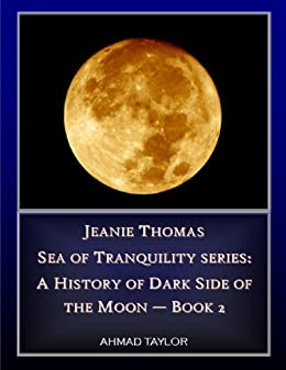 Jeanie Thomas - Sea of Tranquility series: a History of Darkside of the Moon - Book 2 (Sea of Tranquility: a History of Darkside of the Moon) by [Taylor, Ahmad]