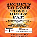 Secrets to Lose Toxic Belly Fat: Heal Your Sick Metabolism Using State-of-the-Art Medical Testing and Treatment with Detoxification, Diet, Lifestyle, Supplements, and Bioidentical Hormones | Y.L. Wright M.A.,J.M. Swartz M.D.