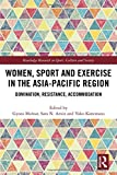 Women, Sport and Exercise in the Asia-Pacific Region: Domination, Resistance, Accommodation (Routledge Research in Sport, Culture and Society)