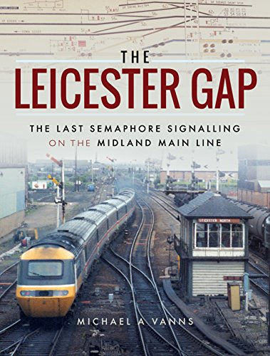 The Leicester Gap: The Last Semaphore Signalling on the Midland Main Line