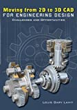 Moving from 2D to 3D CAD for Engineering Design: Challenges and Opportunities