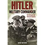 Hitler: Military Commander: The Strategies that Destroyed Germany