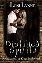 Distilled Spirits: A Crossroads of Kings Mill Novel (The Crossroads of Kings Mill) (Volume 2) by Loni Lynne (2015-10-11) Paperback
