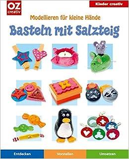 Weihnachtsbasteln Salzteig.Basteln Mit Salzteig Unknown 9783898589598 Amazon Com Books