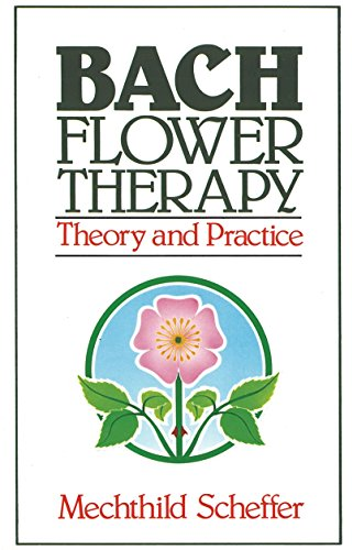 Bach Flower Therapy: Theory and Practice (Flower Therapy)