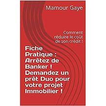 Fiche Pratique : Arrêtez de Banker ! Demandez un prêt Duo pour votre projet Immobilier !: Comment réduire le coût de son crédit ! (French Edition)