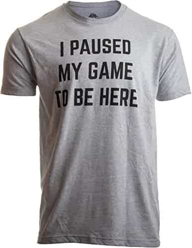 I Paused My Game to Be Here | Funny Video Gamer Humor Joke for Men Women T-Shirt