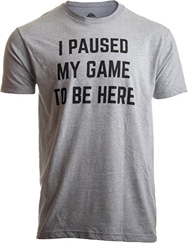 (I Paused My Game to Be Here | Funny Video Gamer Gaming Player Humor Joke for Men Women T-Shirt-(Adult,S) Sport Grey)