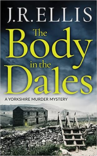 The Body in the Dales (A Yorkshire Murder Mystery): J  R