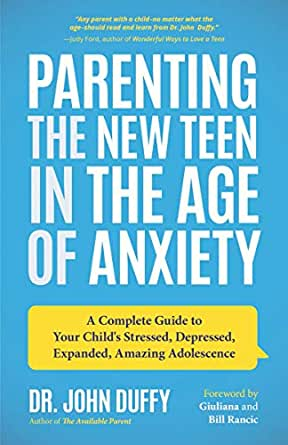 Parenting the New Teen in the Age of Anxiety: A Complete Guide to Your Childs Stressed, Depressed, Expanded, Amazing Adolescence (English Edition)