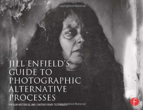 Pdf Photography Jill Enfield's Guide to Photographic Alternative Processes: Popular Historical and Contemporary Techniques (Alternative Process Photography)