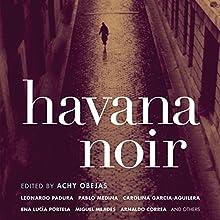 Havana Noir Audiobook by Achy Obejas Narrated by Vikas Adam, Adriana Sananes, Scott Brick, Stephen Bel Davies, Jonathan Davis, Eric Yves Garcia, Scott Aiello