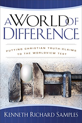 A World of Difference (Reasons to Believe): Putting Christian Truth-Claims to the Worldview Test by [Samples, Kenneth Richard]