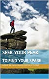 img - for Seek Your Peak to Find Your Spark (Ignite Your Passion Kindle Your Internal Spark Book 2) book / textbook / text book