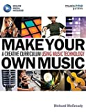 Make Your Own Music: A Creative Curriculum Using Music Technology (Music Pro Guides)