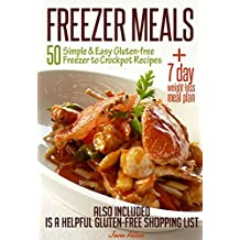 FREEZER MEALS: 50 Simple & Easy Gluten-free Freezer to Crockpot Recipes Plus 7 day Weight-loss Meal Plan Also Included is a Helpful Gluten-free Shopping List