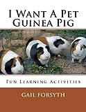 I Want a Pet Guinea Pig, Gail Forsyth, 1491273968