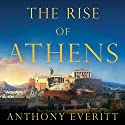 The Rise of Athens: The Story of the World's Greatest Civilization Audiobook by Anthony Everitt Narrated by Michael Page