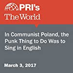 In Communist Poland, the Punk Thing to Do Was to Sing in English | Nina Porzucki
