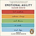 Emotional Agility: Get Unstuck, Embrace Change and Thrive in Work and Life Audiobook by Susan David Narrated by Claire Gordon-Webster