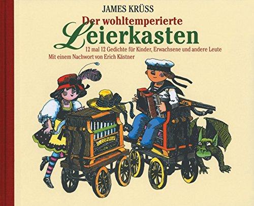 Der wohltemperierte Leierkasten: 12 mal 12 Gedichte für Kinder, Erwachsene und andere Leute. Mit einem Nachwort von Erich Kästner