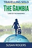 The Gambia: Land of the Mandinka: Volume 3 (Travelling Solo)