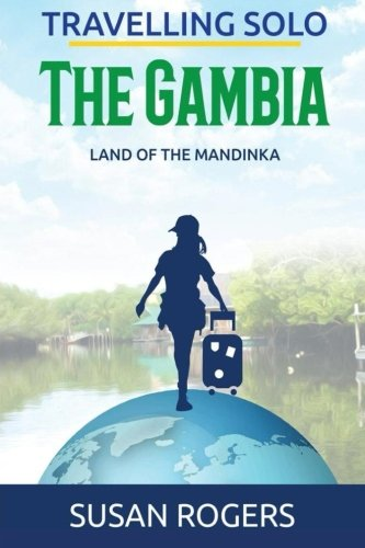 The Gambia: Land of the Mandinka (Travelling Solo) (Volume 3)
