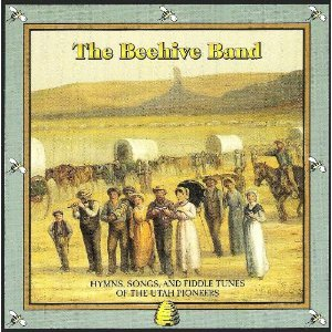 The Beehive Band: Hymns, Songs & Fiddle Tunes of the Utah Pioneers