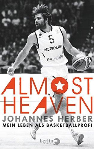 Almost Heaven: Mein Leben als Basketball-Profi Gebundenes Buch – 31. März 2014 Johannes Herber Berlin Verlag 3827011787 Ballsport