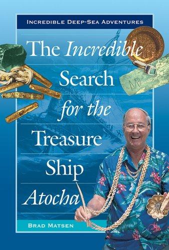 (The Incredible Search for the Treasure Ship Atocha (Incredible Deep-Sea Adventures))