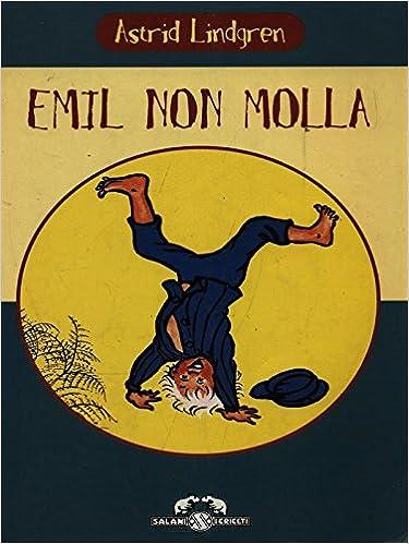 Emil non molla: Amazon.it: Lindgren, Astrid, Palme Larussa Sanavio, A.,  Fanti, I.: Libri