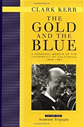 The Gold and the Blue: A Personal Memoir of the University of California, 1949 - 1967: Volume 1, Academic Triumphs