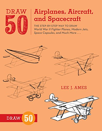 Draw 50 Airplanes, Aircraft, and Spacecraft: The Step-by-Step Way to Draw World War II Fighter Planes, Modern Jets, Space Capsules, and Much - Fighter Modern Planes